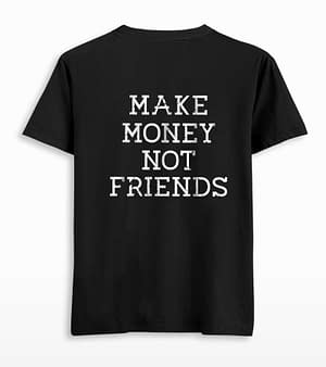 Make Money Not Friends Back Printed T-shirt