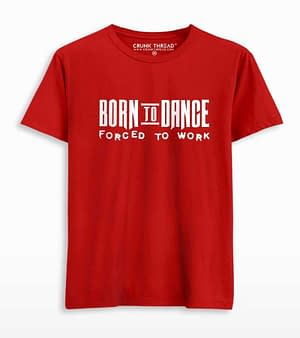 Born to dance forced to work t shirt