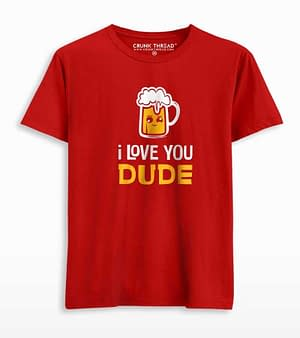 I love you dude beer T-shirt
