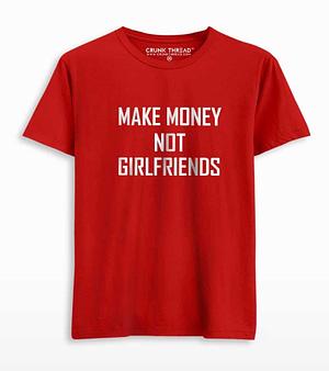 Make money not girlfriends