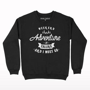 Adventure is calling and i must go Sweatshirt