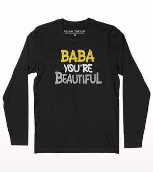 Baba you are beautiful full sleeve T-shirt
