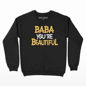Baba you are beautiful Sweatshirt