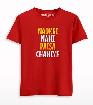 Naukri nahi paisa chahiye T-shirt