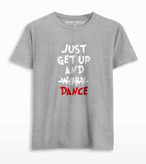 Just getup and dance t shirt