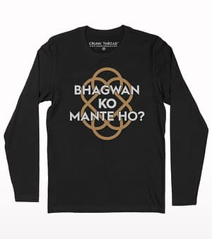 Bhagwan ko mante ho? full sleeve T-shirt
