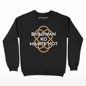 Bhagwan Ko Mante Ho? Sweatshirt