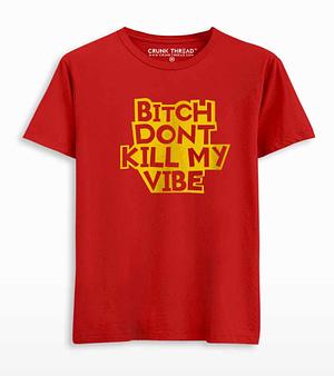 bitch dont kill my vibe t shirt