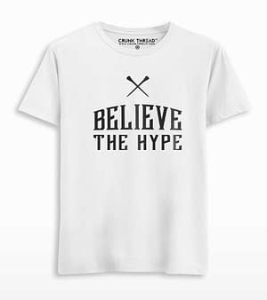 Believe the hype t shirt
