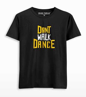 Dont walk dance t shirt