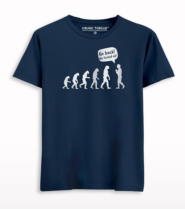 Go Back We Fucked Up Evolution T-shirt